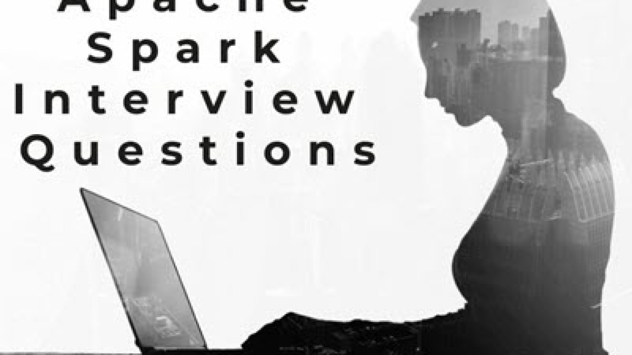 Top 50 Apache Spark Interview Questions and Answers
