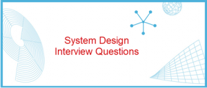 Top 25 System Design Interview Questions and Answers (2021)